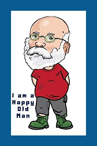 I am a happy Old Man: Papa, Father, Cartoon,Glasses bald man with beard,Lover,Gifts,Gag,Tease,funny, Notebook Journal, Lined, 6