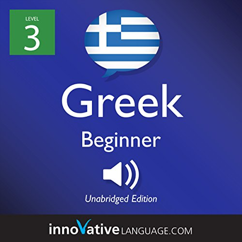 Learn Greek - Level 3: Beginner Greek     Volume 1: Lessons 1-25              By:                                                                                                                                 Innovative Language Learning LLC                               Narrated by:                                                                                                                                 GreekPod101.com                      Length: 4 hrs and 36 mins     Not rated yet     Overall 0.0