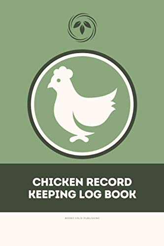 Chicken Record Keeping Log Book: Keep track of a vital info like expenses, egg production, Medication etc Farm record book, Basics, Step-by-Step, ... and Personal Use, 6' x 9' inchs, 100 pages