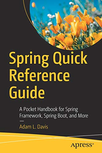 Spring Quick Reference Guide: A Pocket Handbook for Spring Framework, Spring Boot, and More Front Cover