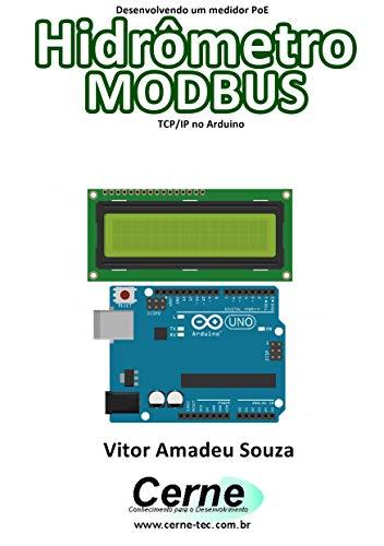 Desenvolvendo um medidor PoE Hidrômetro MODBUS TCP/IP no Arduino (Portuguese Edition)
