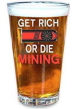 Get Rich Or Die Mining Ethereum or Monero GPU Miners Beer Pint Glass 16 oz Drinking Glass