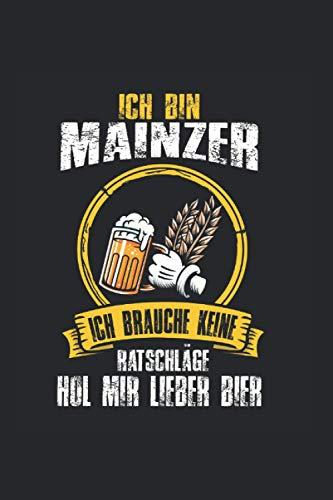 Ich bin Mainzer ich brauche keine Ratschläge hol mir lieber Bier: Mainz Mainzer Notizbuch Tagebuch Liniert A5 6x9 Zoll Logbuch Planer Geschenk
