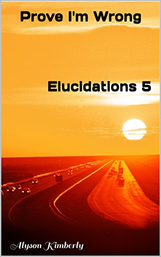 Prove I'm Wrong: Elucidations 5 (English Edition)