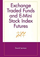 Exchange Traded Funds and E-Mini Stock Index Futures (Wiley Trading)