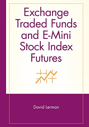 Exchange Traded Funds and E-Mini Stock Index Futures (Wiley Trading Series)