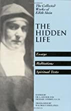 The Hidden Life: Essays, Meditations, Spiritual Texts (The Collected Works of Edith Stein, Vol. 4)