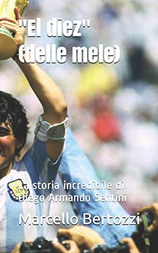 'El diez' (delle mele): La storia incredibile di Diego Armando Sentini