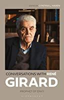 Conversations With René Girard: Prophet of Envy