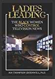 Ladies Leading: The Black Women Who Control Television News