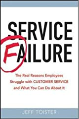 Service Failure: The Real Reasons Employees Struggle With Customer Service and What You Can Do About It Paperback