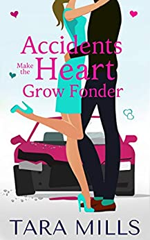 Accidents Make the Heart Grow Fonder by [Tara Mills]