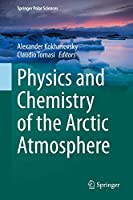Physics and Chemistry of the Arctic Atmosphere (Springer Polar Sciences)