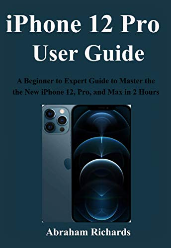 IPHONE 12 Pro USER GUIDE: A Beginner to Expert Guide to Master and Operate the new iPhone 12, Pro, and Max in 2 Hours (English Edition)