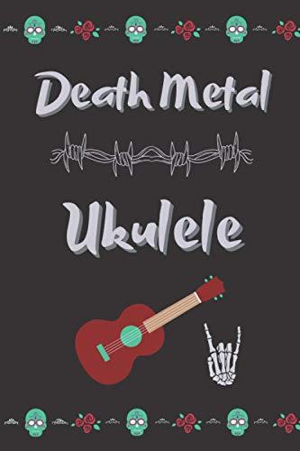 Death Metal Ukulele: Funny Ukulele Cover, Blank Song Sheets, Ukulele Tabs & Chord Boxes