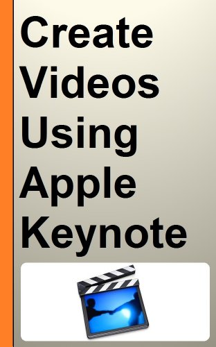 How to Create Animated and Professional Videos Using Apple Keynote for Video Marketing - A Step by Step Guide (English Edition)