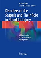 Disorders of the Scapula and Their Role in Shoulder Injury: A Clinical Guide to Evaluation and Management
