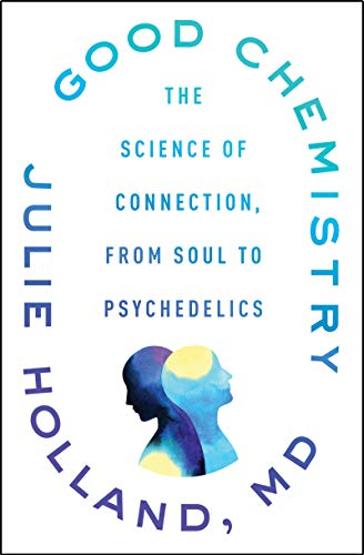 Compare Textbook Prices for Good Chemistry: The Science of Connection, from Soul to Psychedelics  ISBN 9780062862884 by Holland, Julie