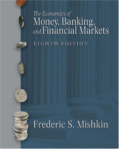 Economics of Money, Banking, and Financial Markets, The (8th Edition)