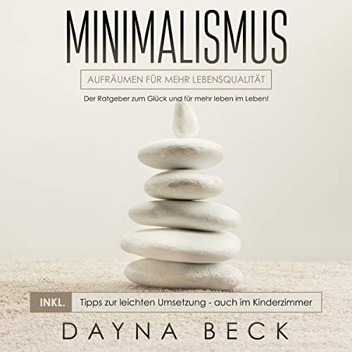 Minimalismus: Aufräumen für mehr Lebensqualität. [Minimalism: Tidying up for a Better Quality of Life.] audiobook cover art