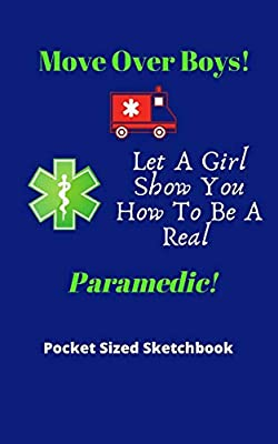 Move Over Boys! Let A Girl Show You How To Be A Real Paramedic! | Pocket Sized Sketchbook: Handy small pocket size 5 x 8 ideal for backpacks or bags | Great gag gift for first responders from Independently published