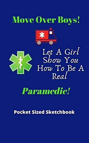 Move Over Boys! Let A Girl Show You How To Be A Real Paramedic! - Pocket Sized Sketchbook: Handy small pocket size 5 x 8 ideal for backpacks or bags - Great gag gift for first responders