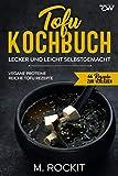Tofu Kochbuch, Vegane Proteine reiche Tofu Rezepte: Lecker und leicht selbstgemacht (66 Rezepte zum Verlieben)