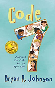 Code 7: Cracking the Code for an Epic Life: (funny, fast-paced chapter book for young readers age 6-10) by [Bryan R. Johnson, Cynthea Liu]
