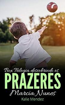 """Trilogia Descobrindo os Prazeres: + Contos - """"Viajando com os Finningans"""" e """"Enquanto isso em Harvard"""" por [Márcia Nunes, kalie Mendez]"""