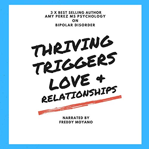 Bipolar Disorder: Thriving, Triggers, Love & Relationships Audiobook By Amy Perez MS Psychology cover art