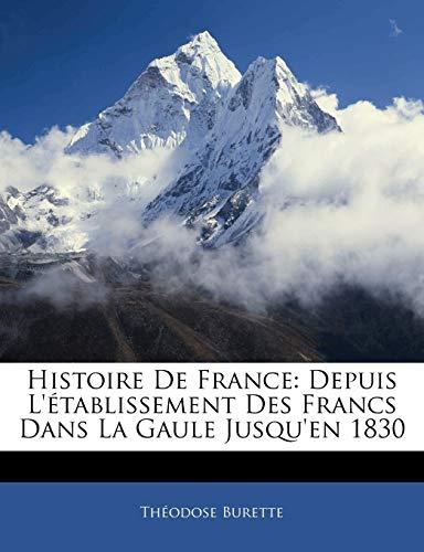Burette, T: Histoire De France: Depuis L'établissement Des F: Depuis L'Etablissement Des Francs Dans La Gaule Jusqu'en 1830