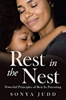Rest in the Nest: Powerful Principles of Rest in Parenting