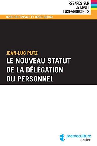 Le nouveau statut de la délégation du personnel (Regards sur le droit luxembourgeois) (French Edition)