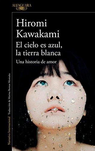 El cielo es azul, la tierra blanca: Una historia de amor (Literaturas)