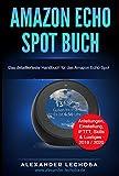 Amazon Echo Spot Buch: Das detaillierteste Handbuch für das Amazon Echo Spot | Anleitungen, Einstellung, IFTTT, Skills & Lustiges - 2019 / 2020 (German Edition)
