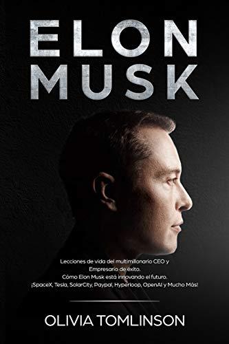 Elon Musk: Lecciones de vida del multimillonario CEO y Empresario de éxito. Cómo Elon Musk está innovando el futuro. (Spanish Edition)