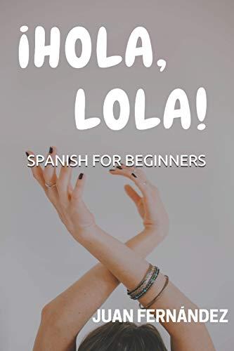 Spanish For Beginners: ¡Hola, Lola!: 1