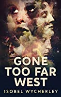 Gone Too Far West: Large Print Hardcover Edition