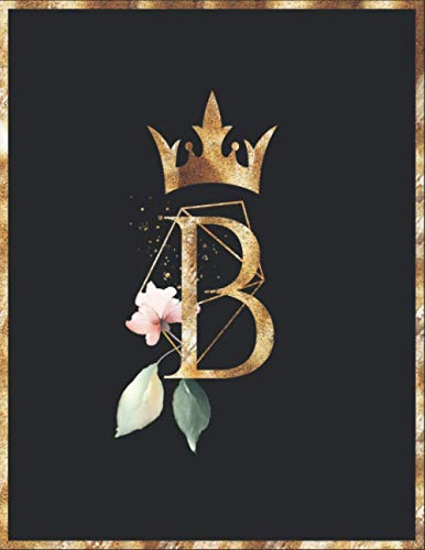 B: Gold Floral Geometrics Letter B Notebook Journal, Girls Gift Notebook, Gold Pretty Crown 8.5 x 11 100 Pages