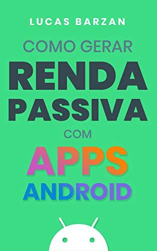 Como Gerar Renda Passiva com Apps Android (Portuguese Edition)