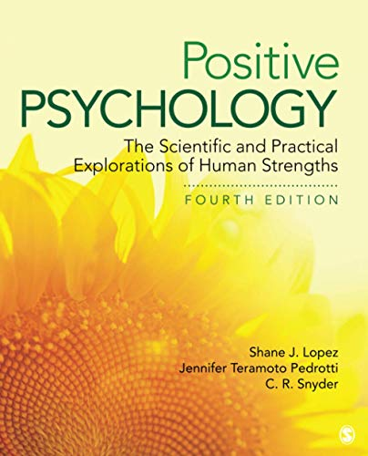 Compare Textbook Prices for Positive Psychology: The Scientific and Practical Explorations of Human Strengths 4 Edition ISBN 9781506357355 by Lopez, Dr. Shane J.,Teramoto Pedrotti, Jennifer,Snyder, Charles Richard