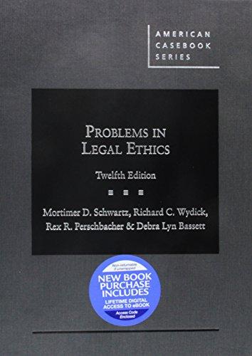 Compare Textbook Prices for Schwartz, Wydick, Perschbacher, and Bassett's Problems in Legal Ethics, 12th - CasebookPlus American Casebook Series 12 Edition ISBN 9781640208704 by Schwartz, Mortimer,Wydick, Richard,Perschbacher, Rex,Bassett, Debra