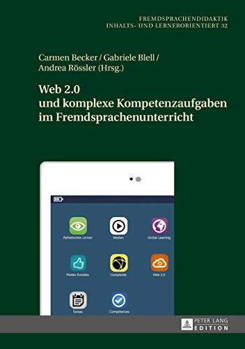 Web 2.0 und komplexe Kompetenzaufgaben im Fremdsprachenunterricht (Fremdsprachendidaktik inhalts- und lernerorientiert / Foreign Language Pedagogy - content- and learner-oriented 32)