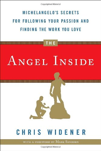 The Angel Inside Michelangelos Secrets For Following Your Passion And Finding The Work You Love