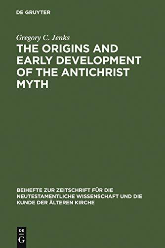 The Origins and Early Development of the Antichrist Myth (Beihefte zur Zeitschrift für die neutestamentliche Wissenschaft Book 59) (English Edition)