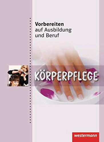 Vorbereiten auf Ausbildung und Beruf: Körperpflege: Schülerband, 1. Auflage, 2012