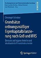 Grundsaetze ordnungsmaessiger Eigenkapitalbilanzierung nach GoB und IFRS: Derivate auf eigene Anteile und strukturierte Finanzinstrumente (Rechnungswesen und Unternehmensueberwachung)