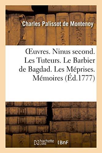 OEuvres: Ninus second. Les Tuteurs. Le Barbier de Bagdad. Les Méprises. Mémoires