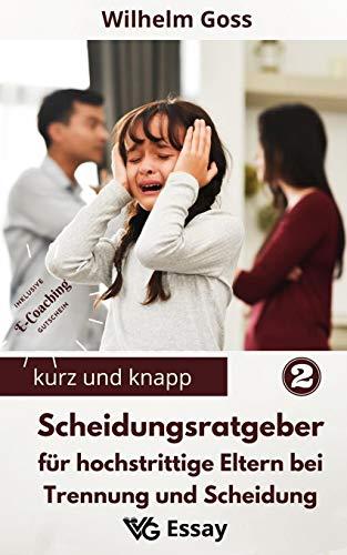 Scheidungsratgeber für hochstrittige Eltern bei Trennung und Scheidung: Eltern bleiben nach der Trennung – Reflektionen und Tipps aus Psychotherapie und Beratung (Kurz Und Knapp)