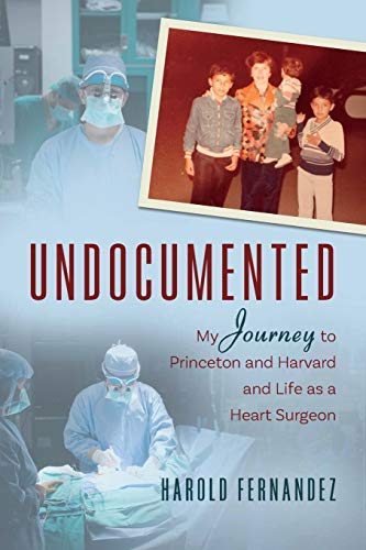 Undocumented: My Journey to Princeton and Harvard and Life as a Heart Surgeon